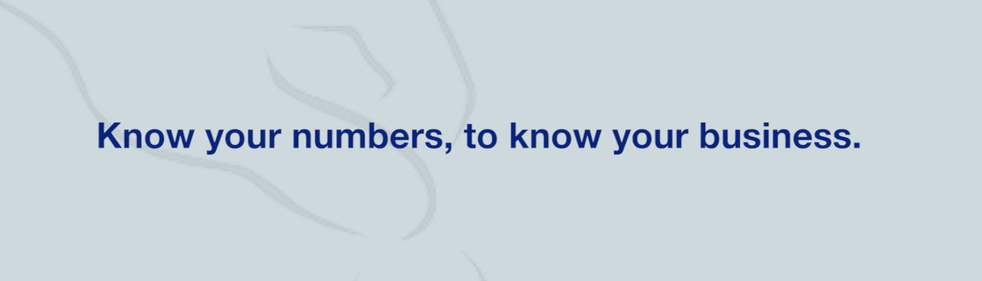 Know your numbers, to know your business.
